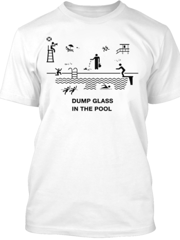 Dump Glass In The Pool White Tee